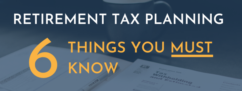 Retirement Tax Planning - 6 Things You Must Know